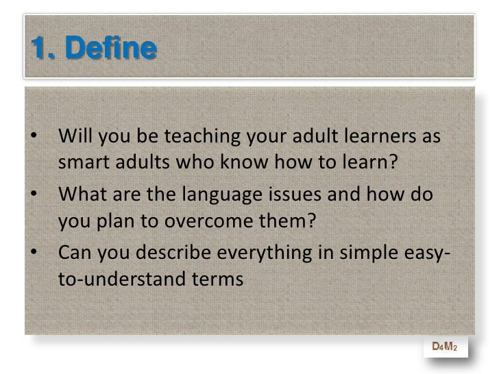 1. Define<br />Will you be teaching your adult learners as smart adults who know how to learn?<br />What are the language ...