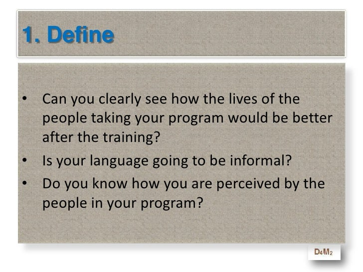 1. Define<br />Can you clearly see how the lives of the people taking your program would be better after the training?<br ...