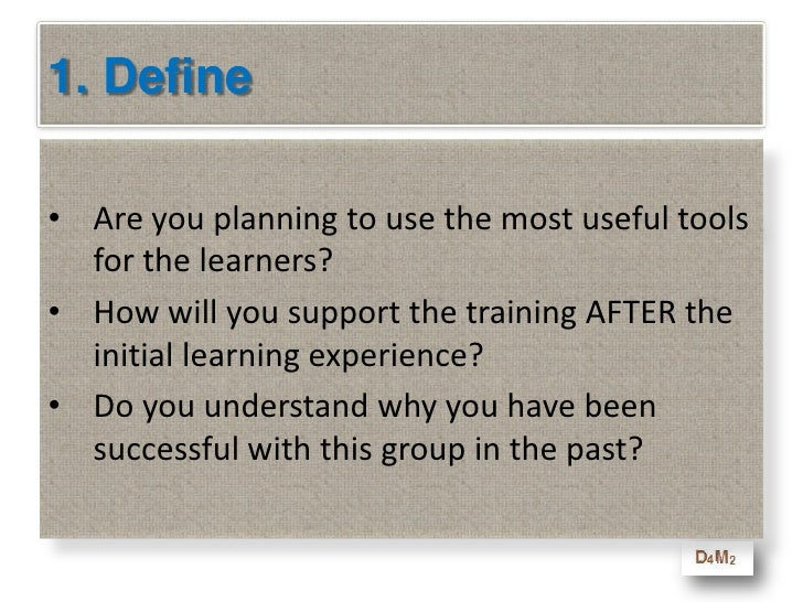 1. Define<br />Are you planning to use the most useful tools for the learners?<br />How will you support the training AFTE...