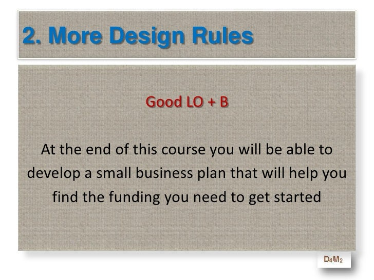 2. More Design Rules<br />Benefit<br />At the end of this course you will be able to<br />develop a small business plan th...