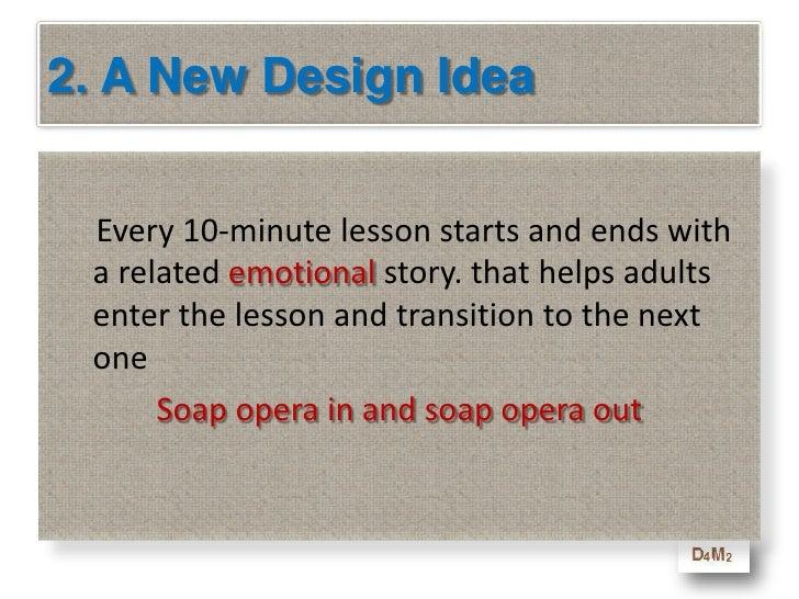 2. A New Design Idea<br />Soap opera in and soap opera out<br />