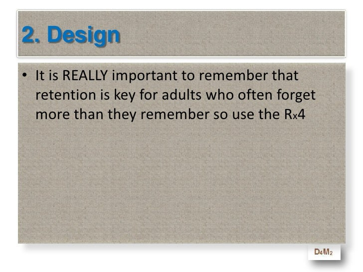 2. Design Law Two<br />It is REALLY important to remember that retention is key for adults who often forget more than they...