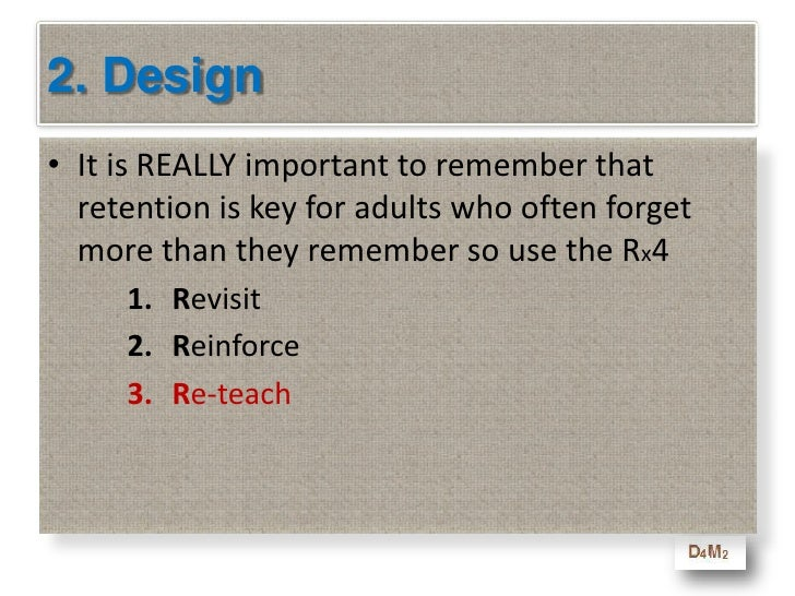 2. Design<br />It is REALLY important to remember that retention is key for adults who often forget more than they remembe...