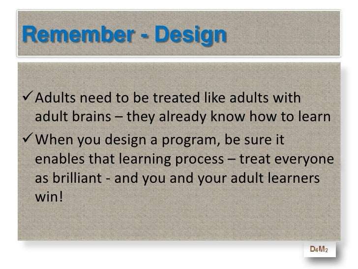 2. Design Litmus Test<br /> The correct answer is always<br />Yes.<br />Adult learning experiences are always more about f...