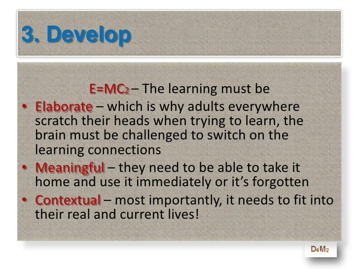 3. Develop<br />Some important rules used by the best adult <br />learning programs:<br />E=MC2<br />