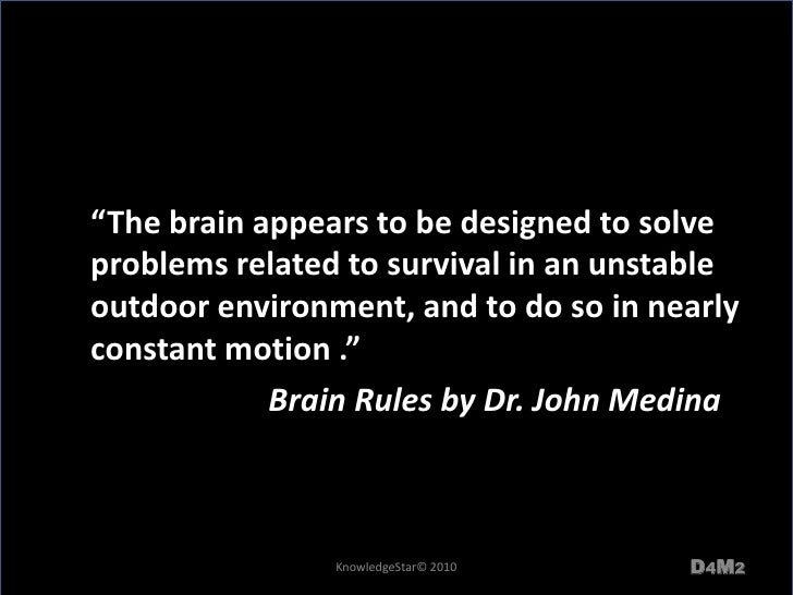 """""""The brain appears to be designed to solve problems related to survival in an unstable outdoor environment, and to do so i..."""
