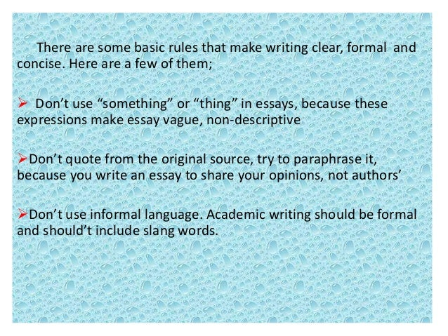 formal english essay Formal english: we use it when writing essays for school, cover letters to apply for jobs, or emails and letters at work informal english: we use it with friends, children, and relatives.