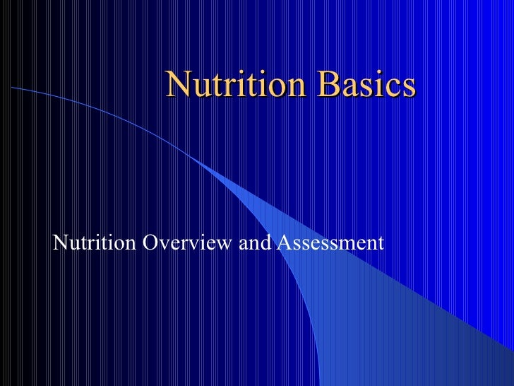 Nutrition Basics Nutrition Overview and Assessment