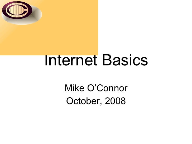 Internet Basics Mike O'Connor October, 2008