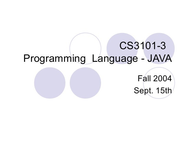 CS3101-3 Programming Language - JAVA Fall 2004 Sept. 15th