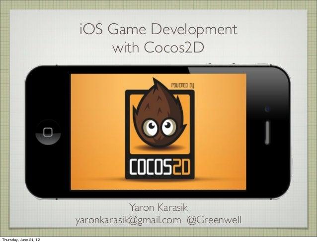 iOS Game Development with Cocos2D Yaron Karasik yaronkarasik@gmail.com @Greenwell Thursday, June 21, 12