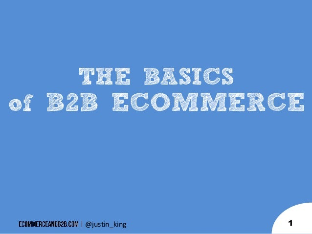 THE BASICS of B2B ECOMMERCE  @justin_king  1
