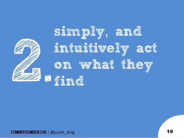 .  simply, and intuitively act on what they find  @justin_king  19