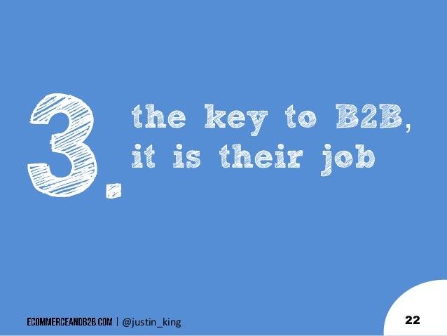 .  the key to B2B, it is their job  @justin_king  22
