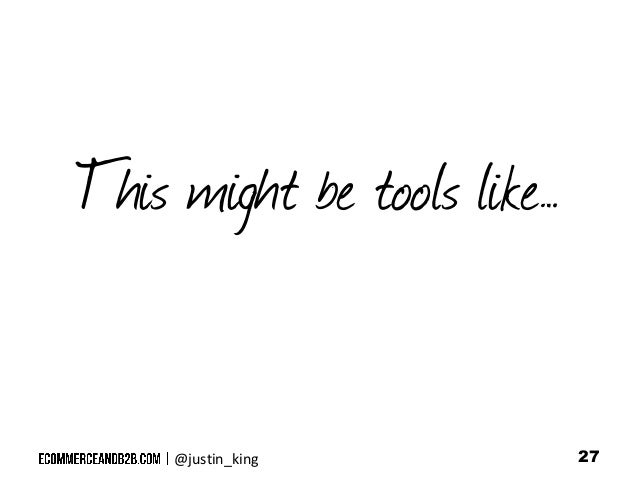 This might be tools like…  @justin_king  27