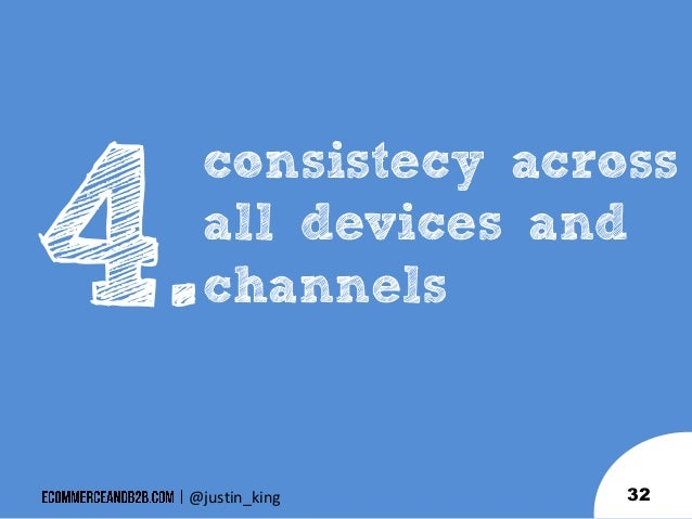 .  consistecy across all devices and channels  @justin_king  32