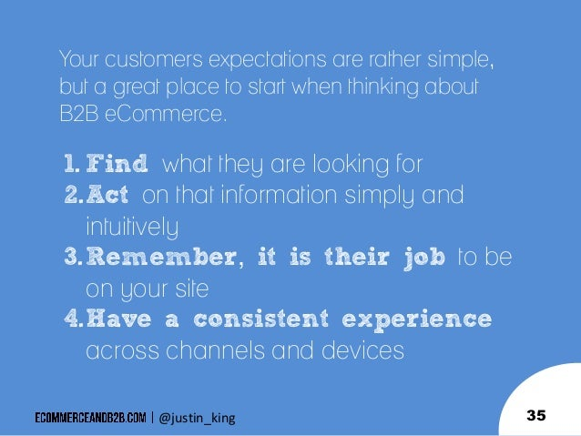Your customers expectations are rather simple, but a great place to start when thinking about B2B eCommerce.  1. Find what...
