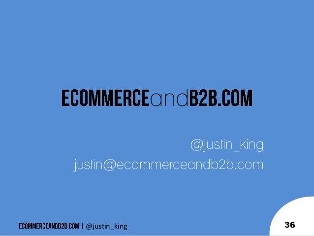 and @justin_king justin@ecommerceandb2b.com  @justin_king  36