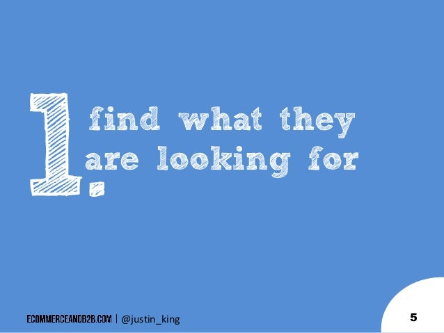 find what they are looking for  .  @justin_king  5