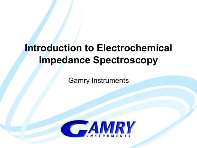 Introduction to Electrochemical  Impedance Spectroscopy  Gamry Instruments