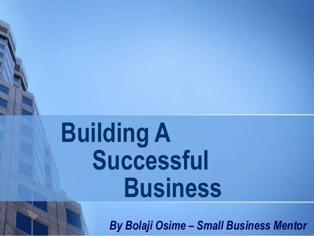 Building A Successful Business By Bolaji Osime – Small Business Mentor