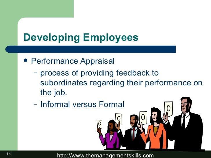 Developing Employees <ul><li>Performance Appraisal </li></ul><ul><ul><li>process of providing feedback to subordinates reg...