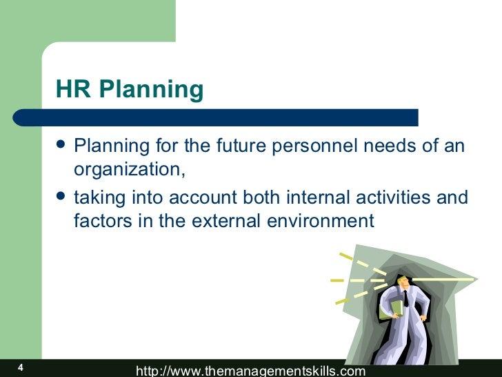 HR Planning <ul><li>Planning for the future personnel needs of an organization, </li></ul><ul><li>taking into account both...