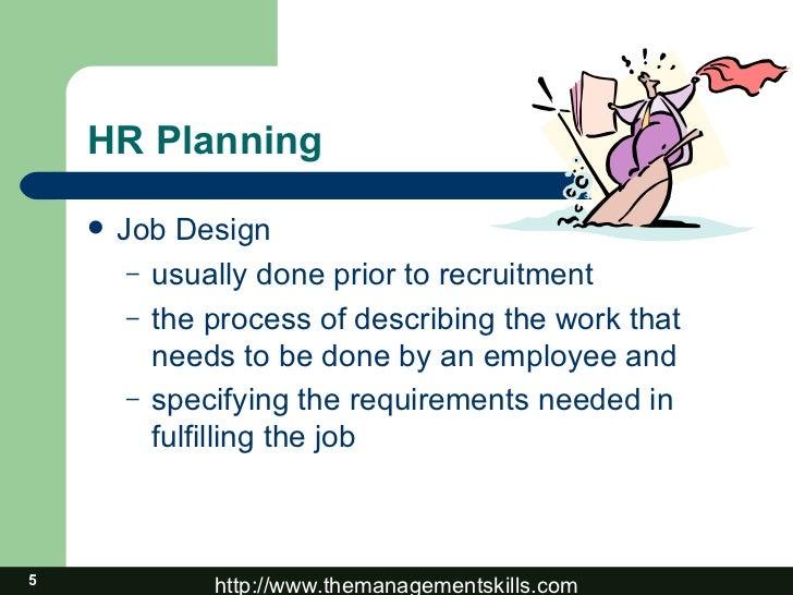 design the human resources management plan Key components of a strategic human capital plan  • a communication/change management plan,  • allocate human resources across organizational components.