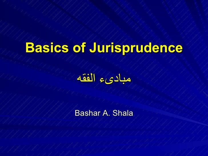 Basics of Jurisprudence مبادىء الفقه Bashar A. Shala