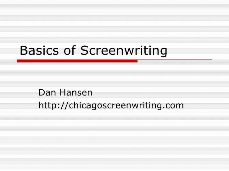 Basics of Screenwriting Dan Hansen http://chicagoscreenwriting.com