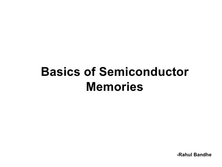 Basics of Semiconductor Memories -Rahul Bandhe