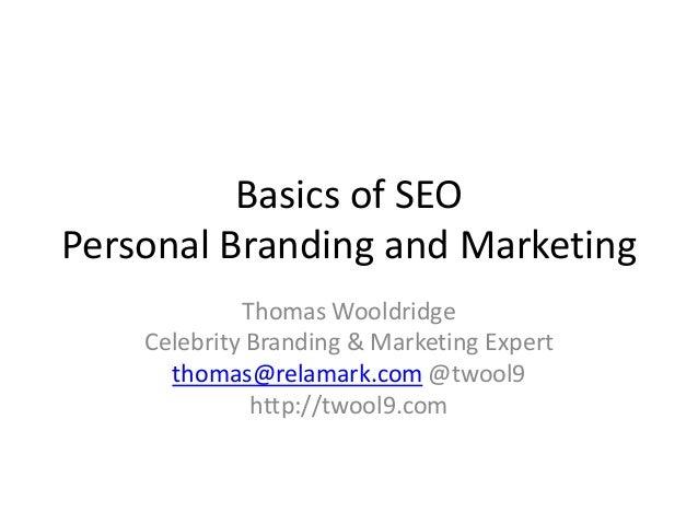 Basics of SEO Personal Branding and Marketing Thomas Wooldridge Celebrity Branding & Marketing Expert thomas@relamark.com ...