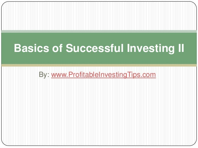 Basics of Successful Investing II  By: www.ProfitableInvestingTips.com