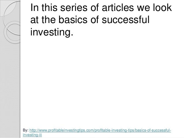 the basics of investing Investment basics just starting out on your investment journey have you been  investing for a while and need a refresher a smart investor takes the time to be.