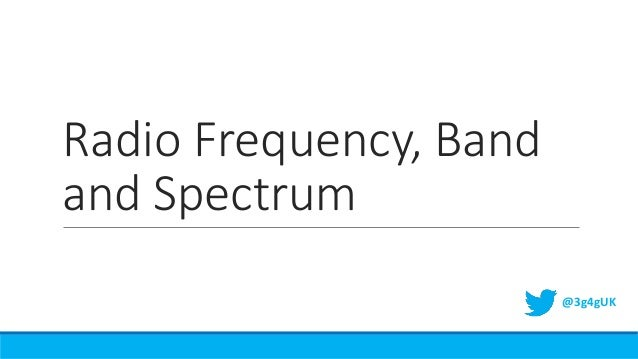Radio Frequency, Band and Spectrum @3g4gUK