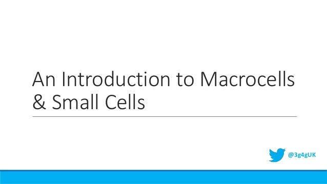 An Introduction to Macrocells & Small Cells @3g4gUK