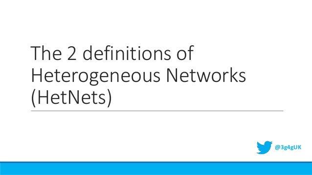 The 2 definitions of Heterogeneous Networks (HetNets) @3g4gUK