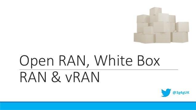 Open RAN, White Box RAN & vRAN @3g4gUK