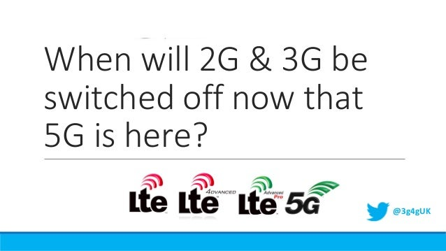 When will 2G & 3G be switched off now that 5G is here? @3g4gUK