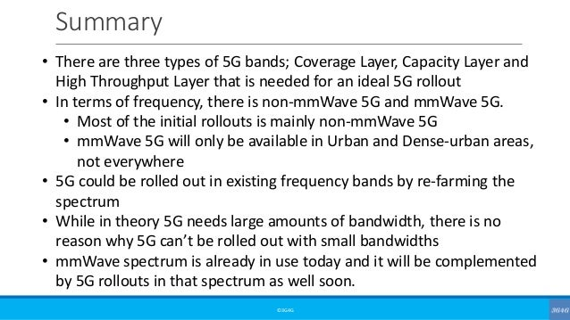 Summary ©3G4G • There are three types of 5G bands; Coverage Layer, Capacity Layer and High Throughput Layer that is needed...