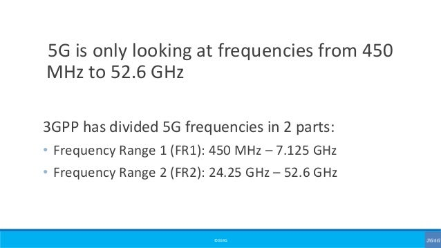 ©3G4G 5G is only looking at frequencies from 450 MHz to 52.6 GHz 3GPP has divided 5G frequencies in 2 parts: • Frequency R...