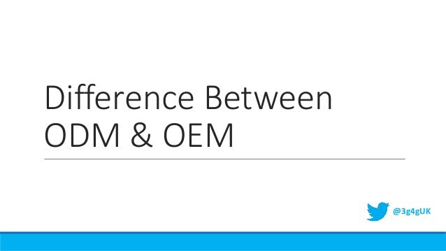 Difference Between ODM & OEM @3g4gUK