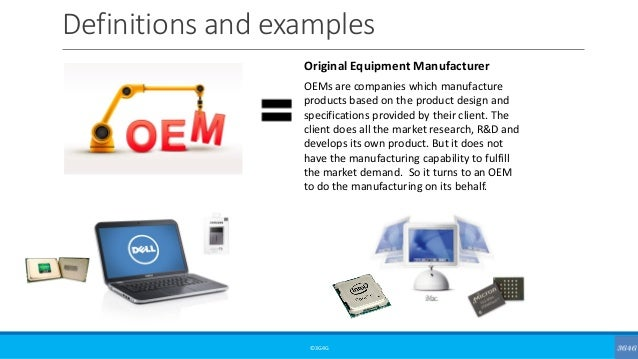 Definitions and examples ©3G4G Original Equipment Manufacturer OEMs are companies which manufacture products based on the ...
