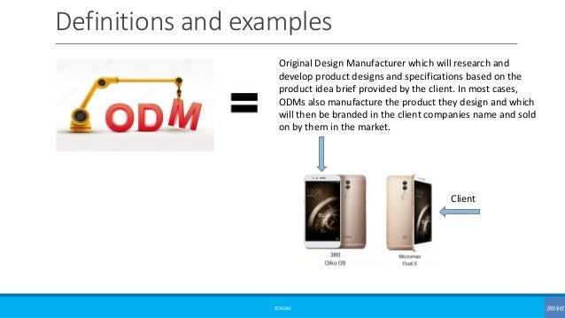 Definitions and examples ©3G4G Original Design Manufacturer which will research and develop product designs and specificat...