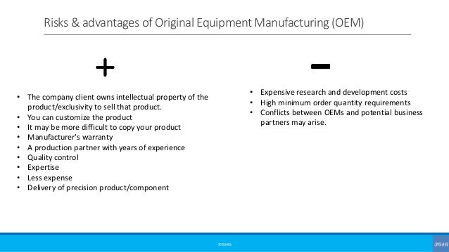 Risks & advantages of Original Equipment Manufacturing (OEM) ©3G4G • The company client owns intellectual property of the ...