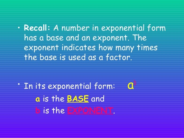 NOTES The laws of exponents show how to SIMPLIFY expressions in exponential form.