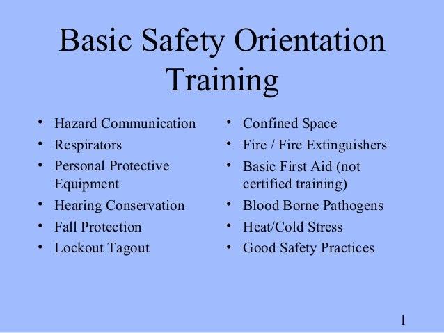 1 Basic Safety Orientation Training • Hazard Communication • Respirators • Personal Protective Equipment • Hearing Conserv...
