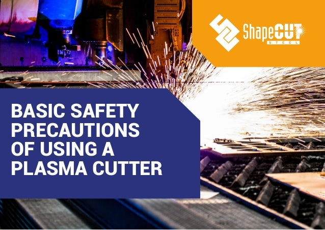 BASIC SAFETY PRECAUTIONS OF USING A PLASMA CUTTER