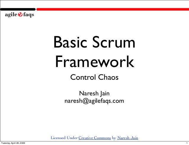 Licensed Under Creative Commons by Naresh Jain Basic Scrum Framework Control Chaos Naresh Jain naresh@agilefaqs.com 1Tuesd...