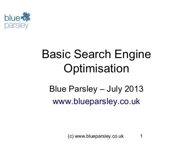 (c) www.blueparsley.co.uk 1 Basic Search Engine Optimisation Blue Parsley – July 2013 www.blueparsley.co.uk